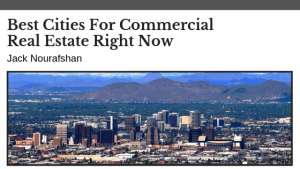 Best Cities For Commercial Real Estate Right Now, Jack Nourafshan