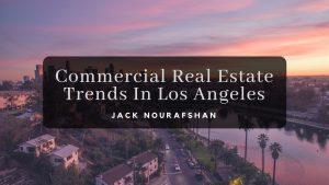Commercial Real Estate Trends In Los Angeles Jack Nourafshan