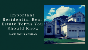 Important Residential Real Estate Terms You Should Know, Jack Nourafshan