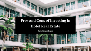 Pros And Cons Of Investing In Hotel Real Estate Jack Nourafshan