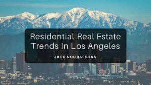 Residential Real Estate Trends In Los Angeles Jack Nourafshan