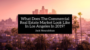 What Does The Commercial Real Estate Market Look Like In Los Angeles In 2019