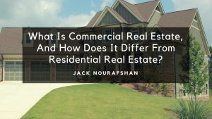What Is Commercial Real Estate, And How Does It Differ From Residential Real Estate, Jack Nourafshan